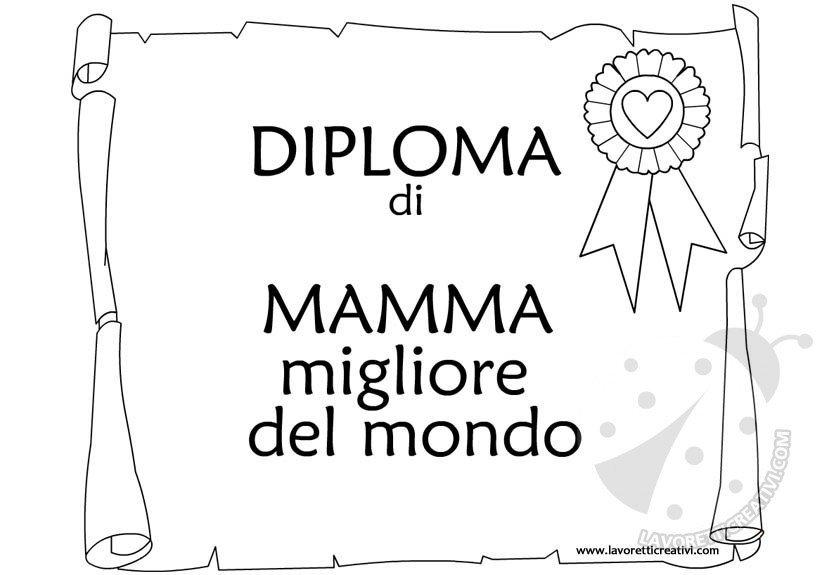 Diploma Di Mamma Migliore Del Mondo Lavoretti Creativi